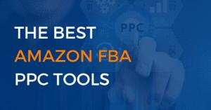 The Best Amazon FBA PPC Tools