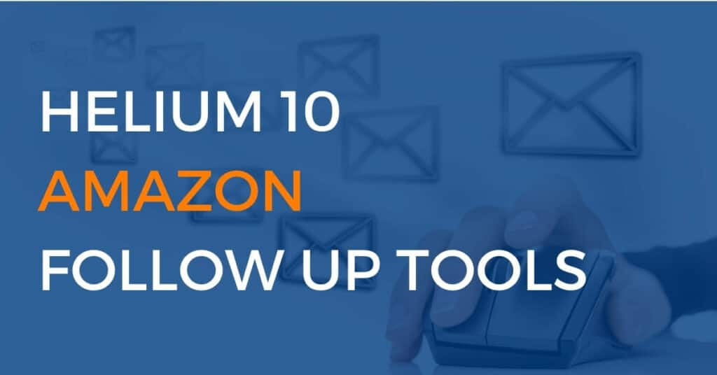 helium 10 amazon follow up tools
